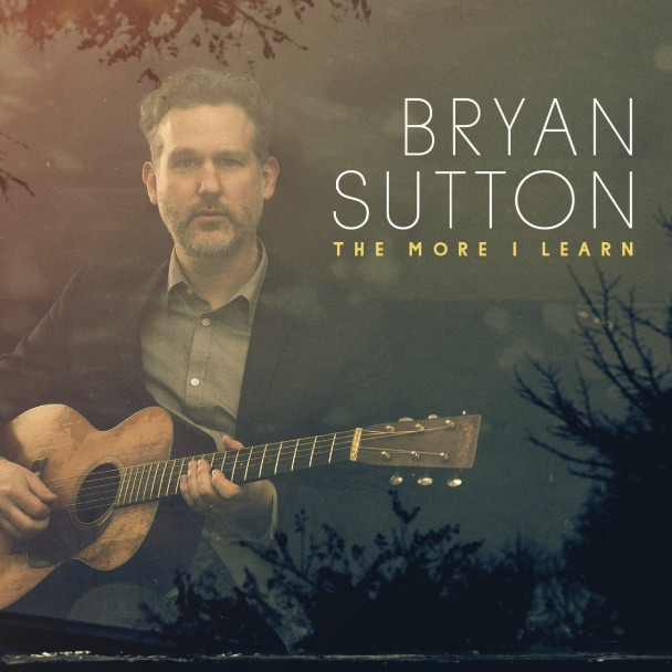 IN STORES NOW: Bryan Sutton's 'The More I Learn'