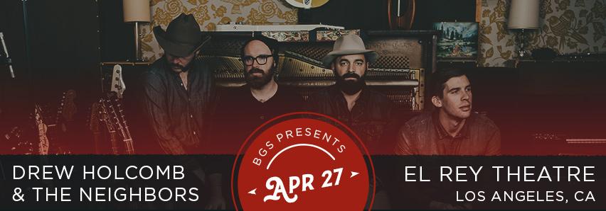 BGS Presents: Drew Holcomb and the Neighbors at El Rey Theatre, LA 4/27