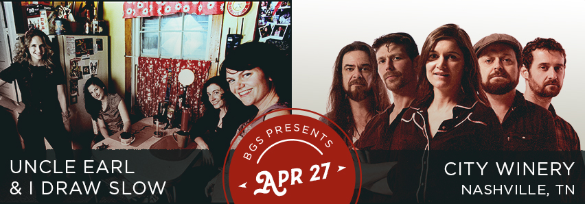 BGS Presents: I Draw Slow with Uncle Earl at City Winery Nashville 4/27