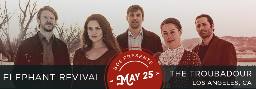 BGS Presents: Elephant Revival at the Troubadour (LA) 5/25