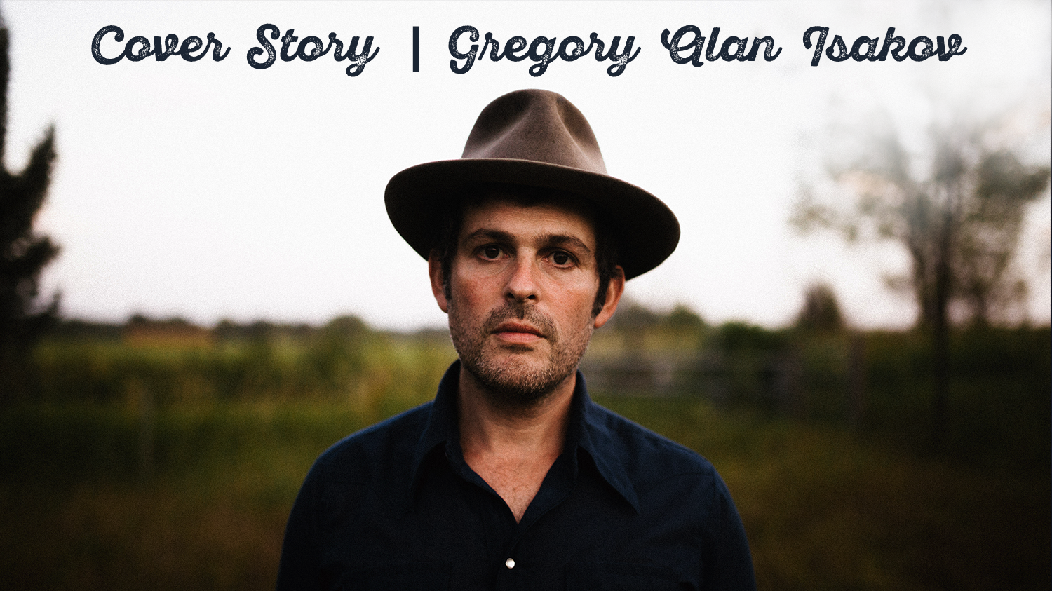 An Otherworldly Landscape: A Conversation with Gregory Alan Isakov
