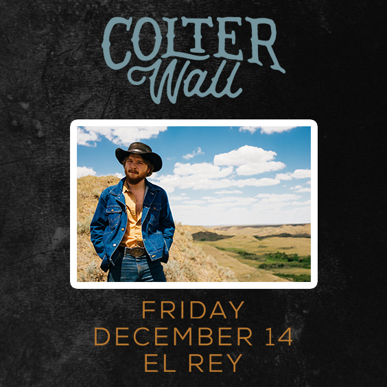 GIVEAWAY - Win tickets to Colter Wall at El Rey Theatre (LA) 12/14