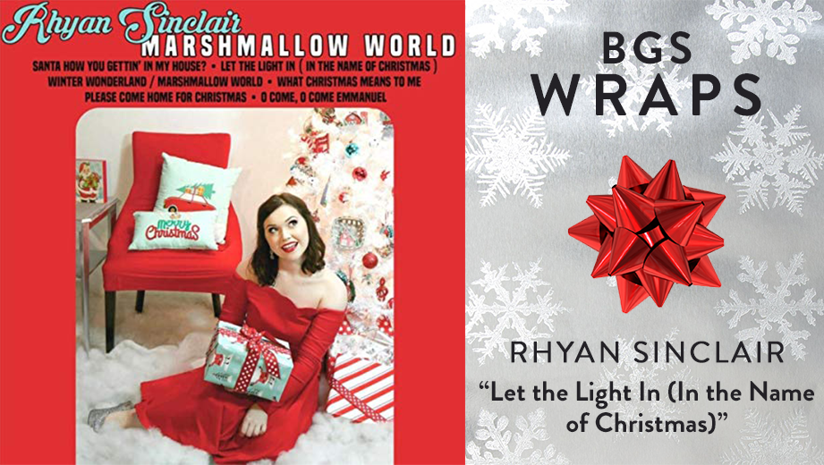 """BGS WRAPS: Rhyan Sinclair, """"Let the Light In (In the Name of Christmas)"""""""