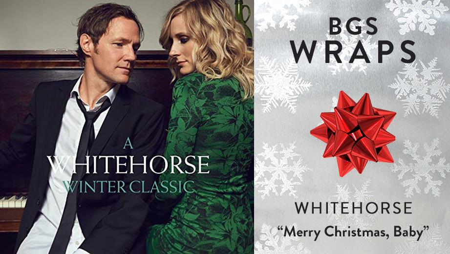 "BGS WRAPS: Whitehorse, ""Merry Christmas, Baby"""
