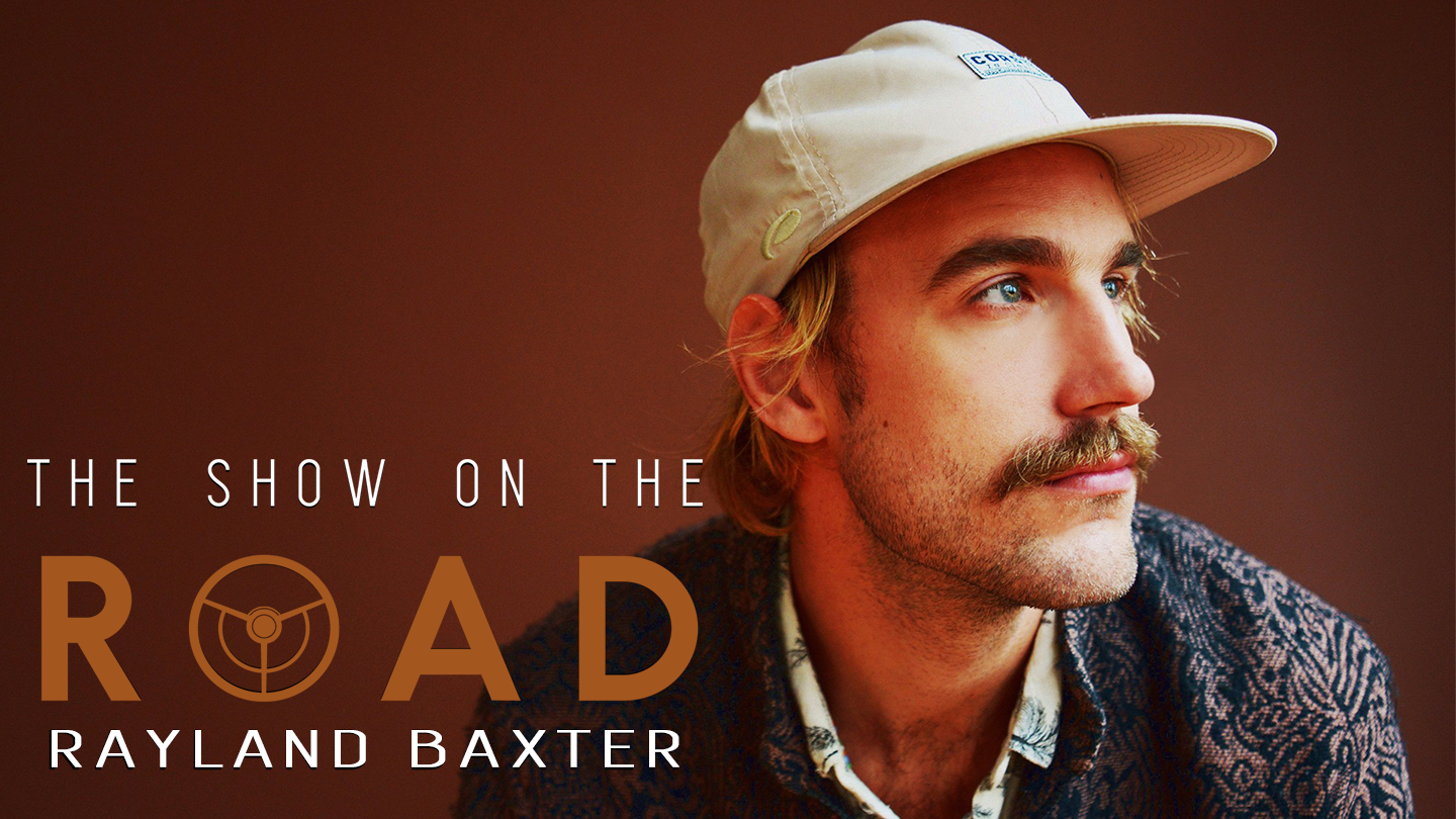 The Show On The Road - Rayland Baxter