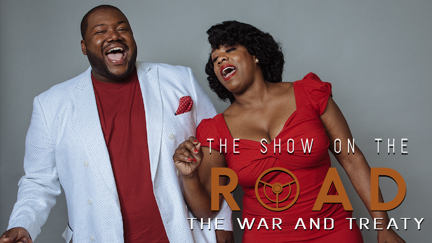 The Show On The Road - The War and Treaty