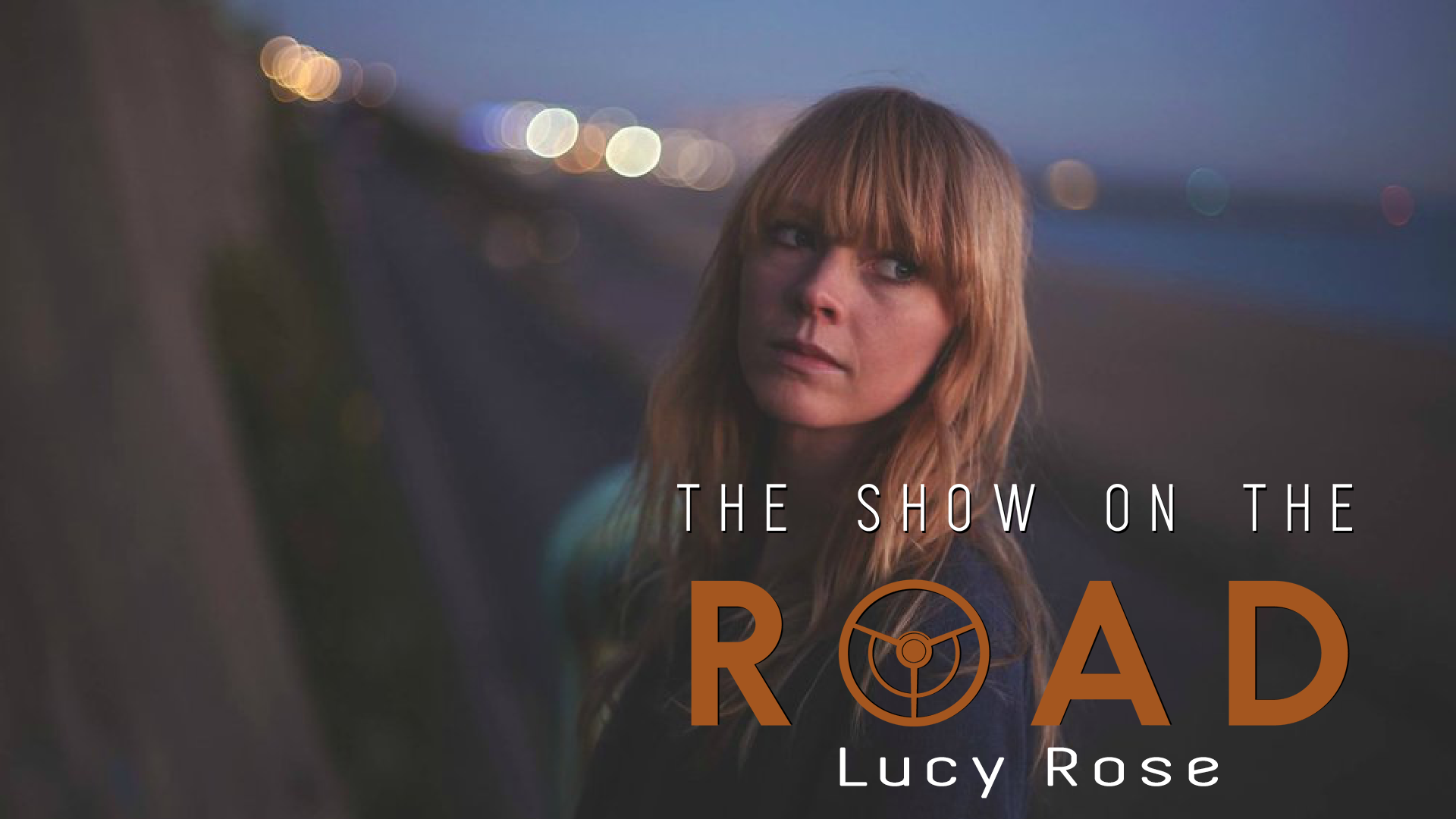 The Show On The Road – Lucy Rose