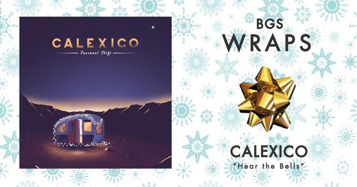 BGS Wraps: Calexico,