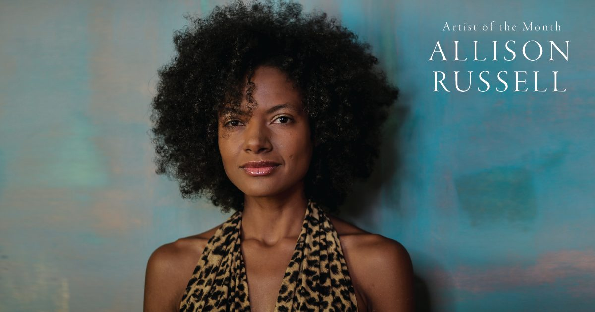 Allison Russell Gives a Voice to Queer Folks and Survivors on Solo Debut (Part 1 of 2)